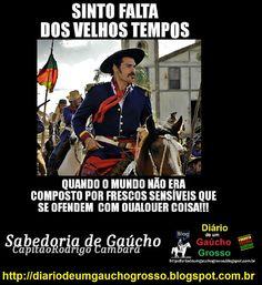 Diário de um Gaúcho Grosso: UM MUNDO CHEIO DE FRESCURAS (POR CAPITÃO RODRIGO C...