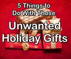 5 Things To Do With Those (Inevitable) Unwanted Holiday Gifts - http://www.assessmyhome.com.au/5-things-to-do-with-those-inevitable-unwanted-holiday-gifts/ The Holiday Season has recently ended. And, as we all know, with the holidays comes the receipt of well-meaning gifts that we do not need, do not want and will not use. Arecent survey indicated that 42 percent of women had received an unwanted gift during the past holiday season alone (and from ... http://lifeandmyfina
