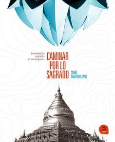 Caminar por lo sagrado : los espacios sagrados en las religiones / Silvia Martínez Cano.-- Madrid : Khaf, D.L. 2011.