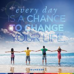Every day is a chance to change your life. -Unknown