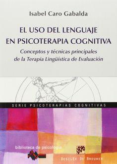 El uso del lenguaje en psicoterapia cognitiva : conceptos y técnicas principales de la terapia lingüística de evaluación / Isabel Caro Gabalda