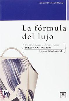 La fórmula del lujo (colección IE Business Publishing) de…