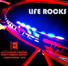 Life Rocks  Life's a roller coaster. Don't remain seated. @ENJOYOURIDE #EYR www.looseleafbrands.com
