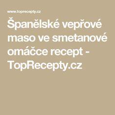 Španělské vepřové maso ve smetanové omáčce recept - TopRecepty.cz