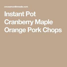 Instant Pot Cranberry Maple Orange Pork Chops