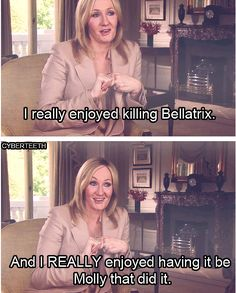 J. K. Rowling. One of two people I am actually happy she killed off! (the first being Voldemort)