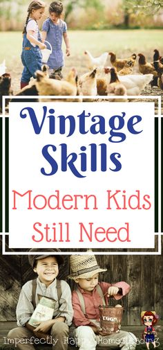 The Vintage Skills that Modern Kids Still Need. Gardening, Homesteading, Homemaking and MORE!