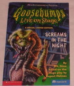 Screams In The Night. This was based on a Goosebumps stage show that was by Rupert Holmes which was adapted into a book by R. L. Stine. The play and the book are about a group of friends who are familiar with the Goosebumps books and who get trapped in some Goosebumps stories themselves. While in these stories, a few of these things that the kids do involve discovering aliens, finding Monster Blood and having an encounter with Slappy the dummy. For ages nine and up.
