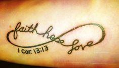 "My latest Addition to my ink!! Tattoo on my forearm! ""And now abide faith, hope, love, these three; but the greatest of these is love."" 1 Corinthians 13:13  -Katie"