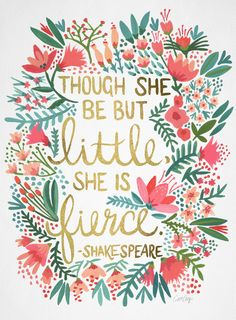 """Though she be but little, she is fierce"" - William Shakespeare, from A Midsummer Night's Dream Buy Little & Fierce Art Print by Cat Coquillette. Quotes To Live By, Me Quotes, Fierce Quotes, Mentor Quotes, Funky Quotes, Phone Quotes, Happy Quotes, Ideas Hogar, She Is Fierce"