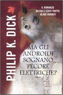 Ma gli androidi sognano pecore elettriche?, Philip K. Dick