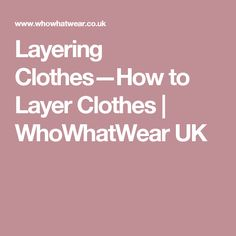 Layering Clothes—How to Layer Clothes | WhoWhatWear UK