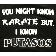 Karate Putasos T-Shirt. So Mexican Store. Funny Mexican t shirts for men women and children! Funny Mexican Quotes, Mexican Memes, Funny Quotes, Funny Memes, Hilarious, Mexican Funny, Qoutes, Spanish Humor, Spanish Quotes
