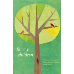 For My Children: A Mother's Journal of Memories, Wishes and Wisdom (Paperback)  http://www.amazon.com/dp/1612430619/?tag=worldshouts-20  1612430619