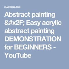 Abstract painting / Easy acrylic abstract painting DEMONSTRATION for BEGINNERS - YouTube