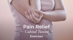 Cubital Tunnel Syndrome Exercises: For Pain Relief