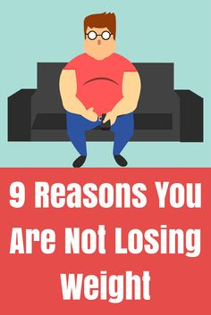 9 Reasons you are not losing weight.