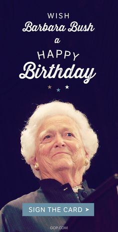 Join us in celebrating a beloved wife, mother & First Lady. Happy Birthday Signs, Birthday Cards, Barbara Bush, Our Legacy, Join, Lady, Celebrities, Bday Cards, Celebs