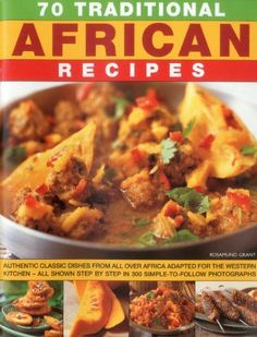 The Paperback of the 70 Traditional African Recipes: Authentic classic dishes from all over Africa adapted for the Western kitchen--all shown step-by-step West African Food, South African Recipes, Ethnic Recipes, African Stew, Africa Recipes, Liberia, Nigerian Food, Caribbean Recipes, World Recipes