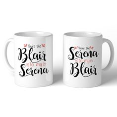 Gossip Girl You're The Serena To My Blair and You're The Blair To My Serena Mugs. See our collections for more!