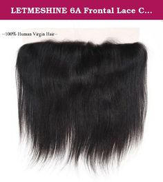 """LETMESHINE 6A Frontal Lace Closure, Straight Hair, 12"""", Natural Color. Our hand-crafted straight lace closure comes ready to wear or can be dyed or bleached, curled or straightened. You can create just about any look with this piece. It's soft, silky and thick and provides ear to ear coverage. Always brush your letmeshine closure gently with a soft bristle brush before and after use. Letmeshine hair should be washed every 10-20 wears or when there is too much build-up of products and they..."""