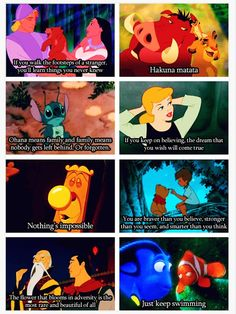 Everything you need to know about life can be found in a Disney movie. :)