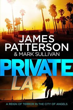 Private LA by James Patterson and Mark Sullivan