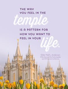 The way you feel in the temple is a pattern for how you want to feel in your life. Elder Neil L. Andersen Of the Quorum of the Twelve Apostles April 2014 general conference by proteamundi Mormon Quotes, Lds Quotes, Temple Quotes Lds, Religious Quotes, Inspirational Quotes, Prophet Quotes, Gospel Quotes, Peace Quotes, Uplifting Quotes