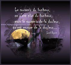 Le souvenir du bonheur, ce n'est plus du bonheur mais le souvenir du malheur, c'est encore de la douleur. Lord Byron LA PAGE DE...