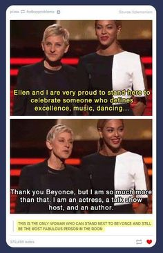 Ellen Degeneres is the only person who can stand next to Beyoncé and still be the most fabulous person in the room