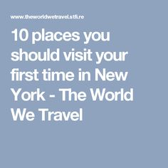 10 places you should visit your first time in New York - The World We Travel