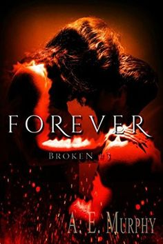 Old Story: A.E. Murphy - Broken #3 - Forever