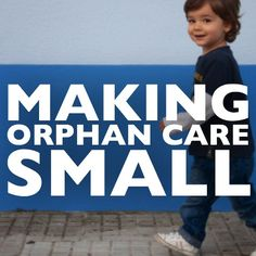 Do for one child what you wish you could do for all children. Perhaps the smaller we make orphan care, the bigger the impact we can actually make.