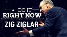 Zig Ziglar: Do it, Do it Right, Do It Right Now (Zig Ziglar Motivation)