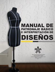 Manual patronaje Tgo en diseño para la industria de la moda Garzon - Huila Libro que contiene el desarrollo de patronaje de cada una de las prendas femeninas, masculinas e infantil de manera gráfica y fácil de comprender para el aprendiz SENA.