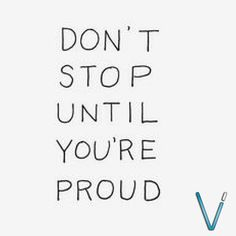 Often times we get so busy and caught up in day to day life that we forget to keep pushing. We settle. Vision Integration Services Inc. wants to remind you - don't stop until you're proud! What a great message! #inspiration #motivation #vision