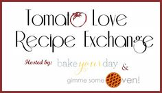 This will be fun - Tomato Love Recipe Exchange from @Cassie | Bake Your Day & @gimmesomeoven
