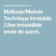 Mellouis/Melwis Technique Inratable | Une irrésistible envie de sucré.
