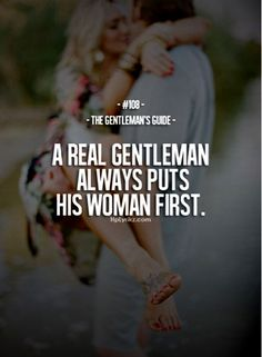 "Man Loves His Woman Quotes | Quote 10: ""A real gentleman always puts his woman first"""