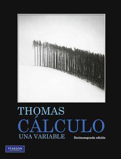 CÁLCULO DE UNA VARIABLE Autor: George B. Thomas Jr.  Editorial: Pearson  Edición: 12 ISBN: 9786073201643 ISBN ebook: 9786073201650 Páginas: 800 Área: Ciencias y Salud Sección: Matemáticas