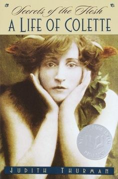 Secrets of the Flesh: A Life of Colette ~ Judith Thurman