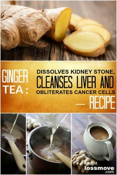 Ginger tea: Dissolves Kidney Stone, Cleanses Liver and Obliterates Cancer Cells – RECIPE