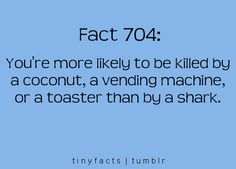 even if this isn't true... This just makes me irrationally afraid of coconuts, vending machines, and toasters instead of sharks... 3 irrational fears to fix one? no thanks! lol