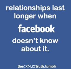 Touche'   Note to self- When you get a boyfriend make sure you dont post shit about what he did wrong and your pissed at him keep facebook out of it...people dont need to know what your relationship is going through, and if they do they want you to hear their opinions..