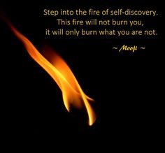 of Self Discovery …… Be courageous enough to step into the fire, and burn the doubt and fear stopping you.Be courageous enough to step into the fire, and burn the doubt and fear stopping you. Osho, Spiritual Awakening, Spiritual Quotes, Spiritual Enlightenment, Mooji Quotes, Qoutes, Quotable Quotes, Quotations, Sufi Quotes