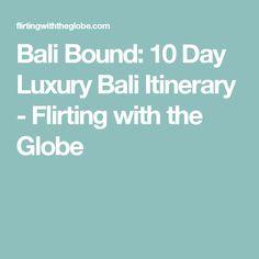 Bali Bound: 10 Day Luxury Bali Itinerary - Flirting with the Globe