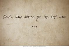 Here's some advice for the next one: Run