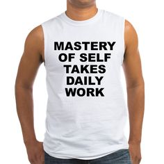 Men's light color white sleeveless shirt with Mastery Of Self Takes Daily Work theme. Integrity, morals, ethics, good form, self control, discipline, balance, stability, sanity, etc are all instilled and become a reflex after continuous practice. Available in medium, large, x-large for $20.99. Go to the link to purchase the product and to see other options – http://www.cafepress.com/stmostdw