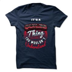ITS A QUILES THING ! YOU WOULDNT UNDERSTAND - #hoodie diy #black sweater. PURCHASE NOW => https://www.sunfrog.com/Valentines/ITS-A-QUILES-THING-YOU-WOULDNT-UNDERSTAND.html?68278