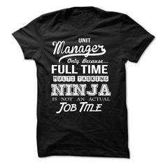 Unit Manager Only Because Full Time Multi Tasking Ninja Is Not An Actual Job Title T- Shirt  Hoodie Unit Manager